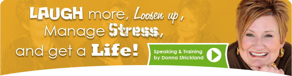 Laugh more, loosen up, manage stress, and get a life!
