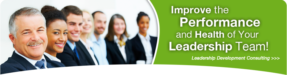 Improve the Performance and Health of your Leadership Team!